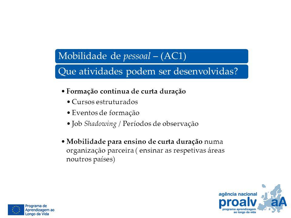 Mobilidade de pessoal – (AC1)Que atividades podem ser desenvolvidas? Formação contínua de curta duração Cursos estruturados Eventos de formação Job Sh