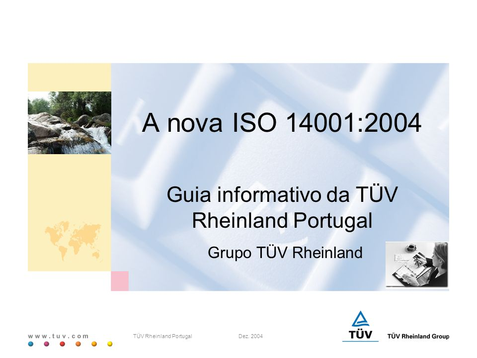 w w w. t u v. c o m TÜV Rheinland Portugal Dez. 2004 A nova ISO 14001:2004 Guia informativo da TÜV Rheinland Portugal Grupo TÜV Rheinland