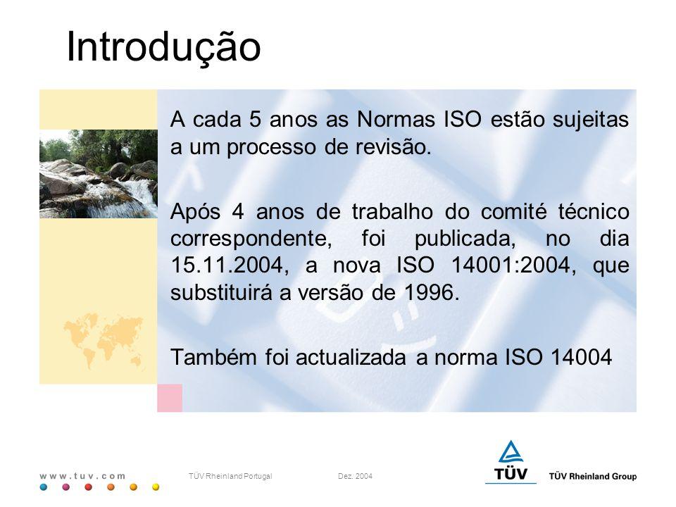w w w. t u v. c o m TÜV Rheinland Portugal Dez. 2004 Introdução A cada 5 anos as Normas ISO estão sujeitas a um processo de revisão. Após 4 anos de tr