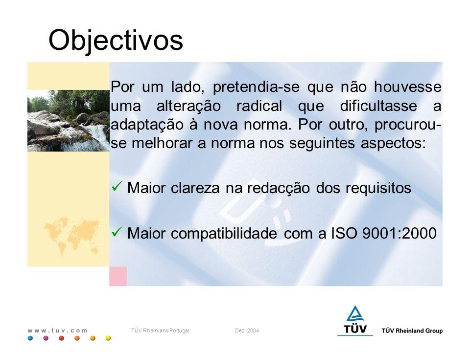 w w w. t u v. c o m TÜV Rheinland Portugal Dez. 2004 Objectivos Por um lado, pretendia-se que não houvesse uma alteração radical que dificultasse a ad
