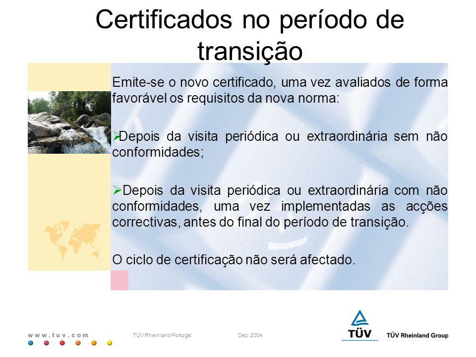 w w w. t u v. c o m TÜV Rheinland Portugal Dez. 2004 Certificados no período de transição Emite-se o novo certificado, uma vez avaliados de forma favo