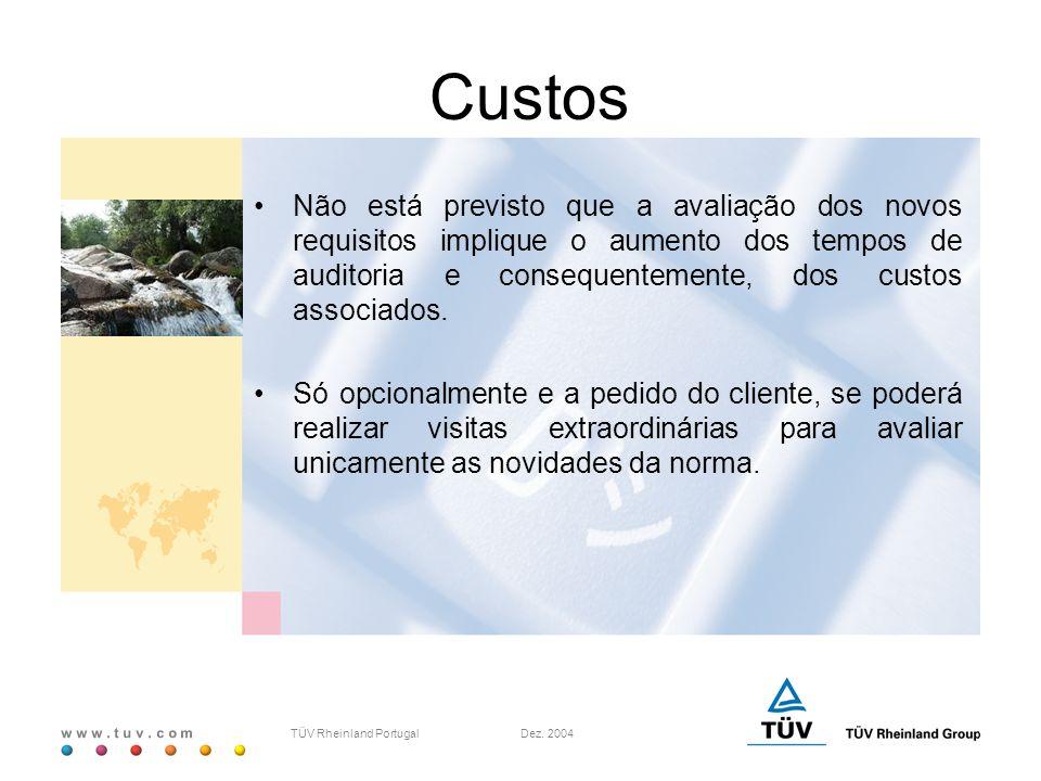 w w w. t u v. c o m TÜV Rheinland Portugal Dez. 2004 Custos Não está previsto que a avaliação dos novos requisitos implique o aumento dos tempos de au