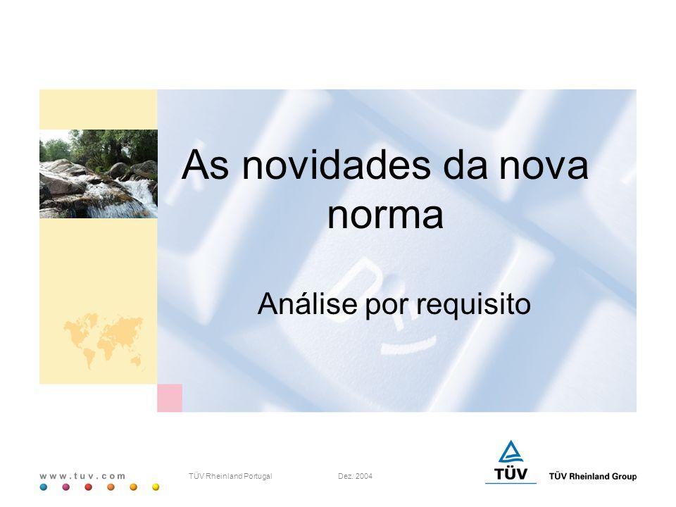 w w w. t u v. c o m TÜV Rheinland Portugal Dez. 2004 As novidades da nova norma Análise por requisito