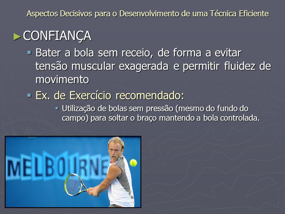► CONFIANÇA  Bater a bola sem receio, de forma a evitar tensão muscular exagerada e permitir fluidez de movimento  Ex.