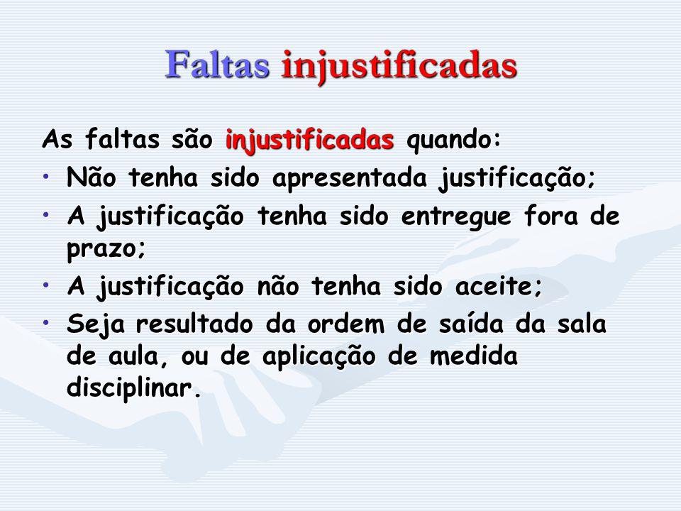Faltas injustificadas As faltas são injustificadas quando: Não tenha sido apresentada justificação;Não tenha sido apresentada justificação; A justific