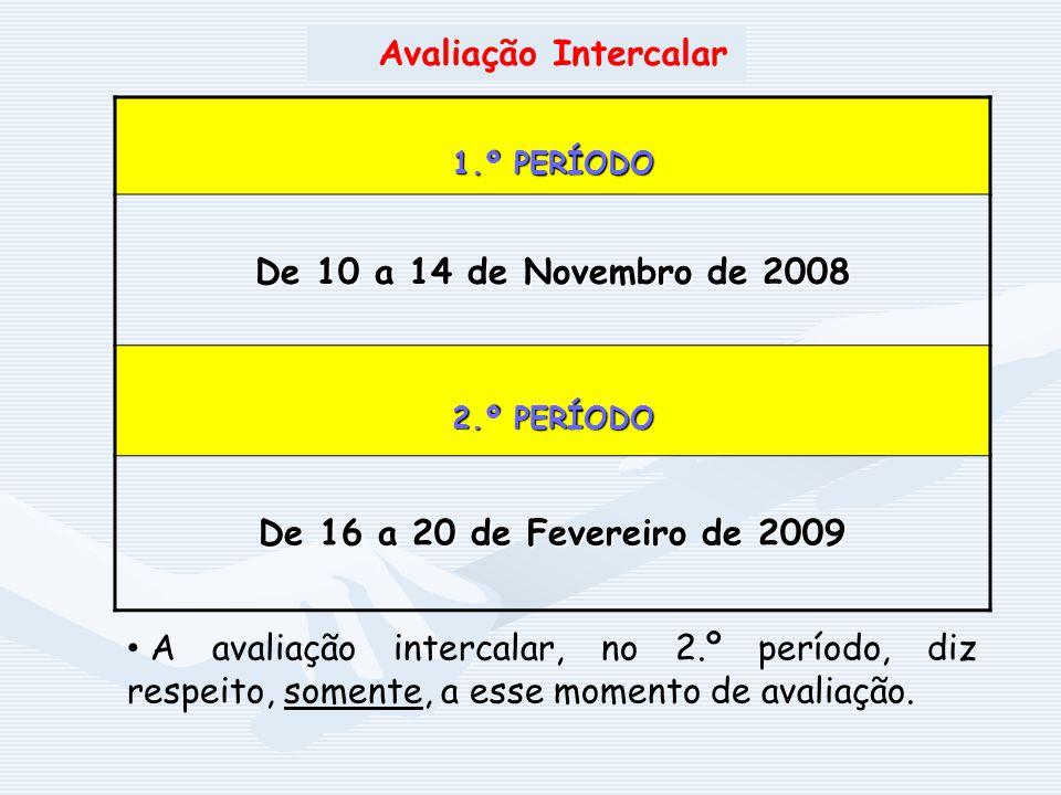 1.º PERÍODO De 10 a 14 de Novembro de 2008 2.º PERÍODO De 16 a 20 de Fevereiro de 2009 Avaliação Intercalar A avaliação intercalar, no 2.º período, di