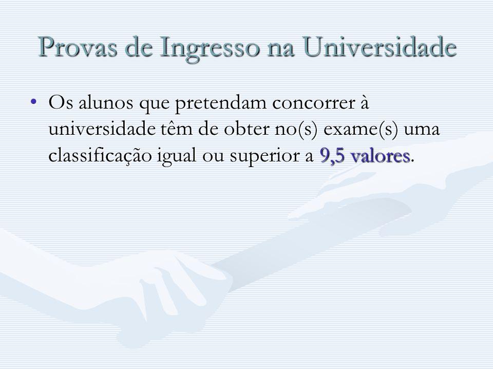 Provas de Ingresso na Universidade Os alunos que pretendam concorrer à universidade têm de obter no(s) exame(s) uma classificação igual ou superior a
