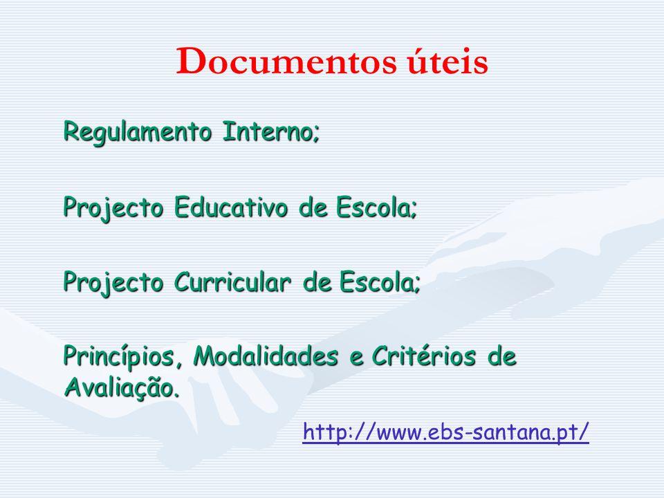 Documentos úteis Regulamento Interno; Regulamento Interno; Projecto Educativo de Escola; Projecto Curricular de Escola; Princípios, Modalidades e Crit