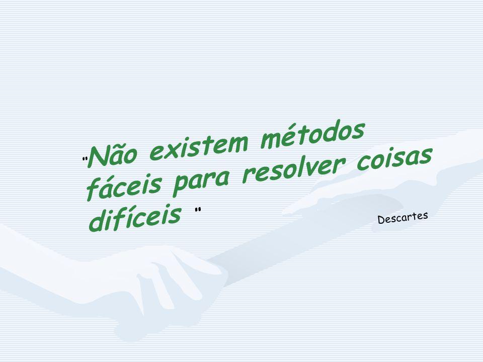 """"""" Não existem métodos fáceis para resolver coisas difíceis """" Descartes"""