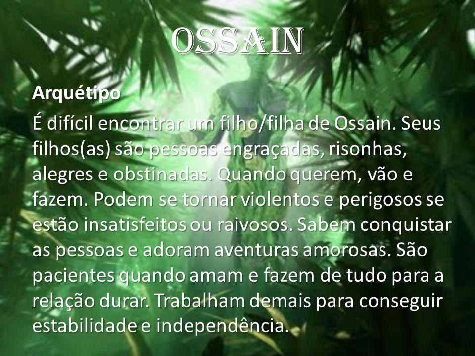 OSSAIN Arquétipo É difícil encontrar um filho/filha de Ossain. Seus filhos(as) são pessoas engraçadas, risonhas, alegres e obstinadas. Quando querem,