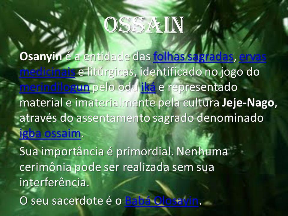 OSSAIN Osanyin é a entidade das folhas sagradas, ervas medicinais e litúrgicas, identificado no jogo do merindilogun pelo odu iká e representado mater