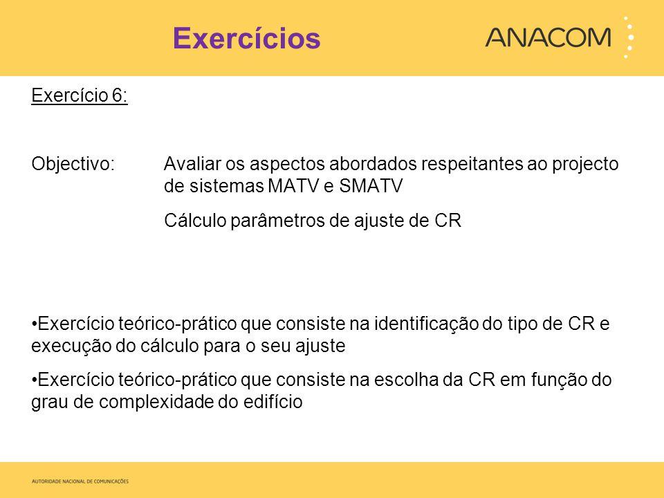 Exercícios Exercício 6: Objectivo: Avaliar os aspectos abordados respeitantes ao projecto de sistemas MATV e SMATV Cálculo parâmetros de ajuste de CR