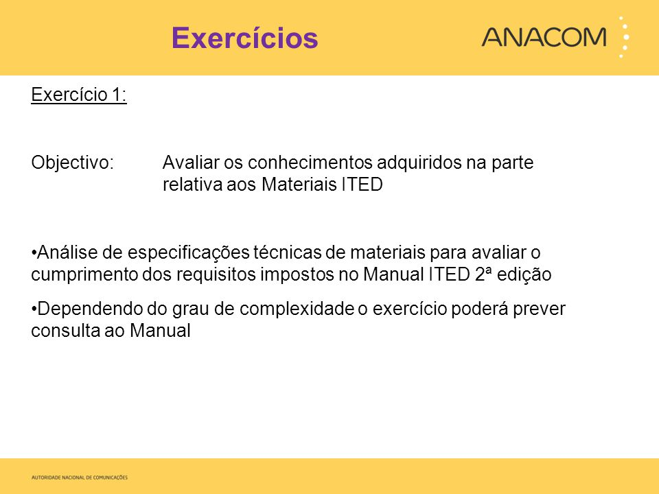 Exercícios Exercício 1: Objectivo: Avaliar os conhecimentos adquiridos na parte relativa aos Materiais ITED Análise de especificações técnicas de mate