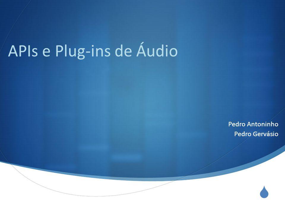  APIs e Plug-ins de Áudio Pedro Antoninho Pedro Gervásio