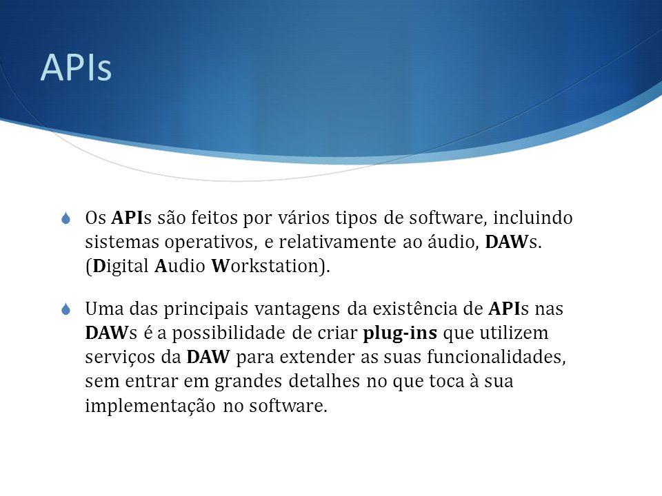 APIs  Os APIs são feitos por vários tipos de software, incluindo sistemas operativos, e relativamente ao áudio, DAWs.