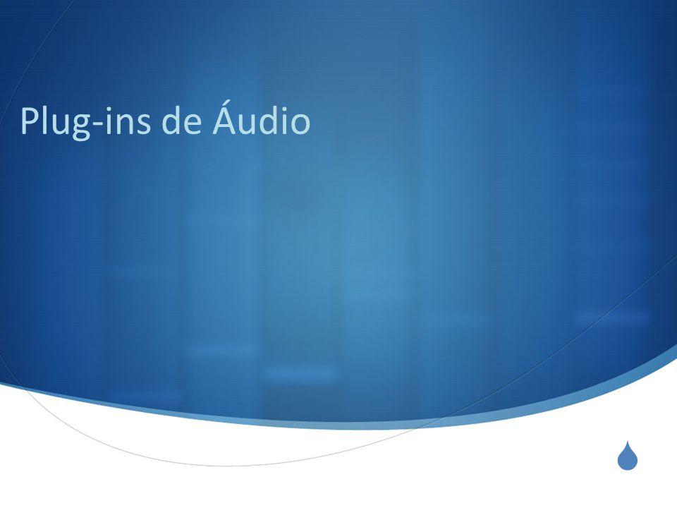  Os plug-ins de áudio são programas normalmente utilizados dentro de um DAW, que fornecem funcionalidades adicionais específicas que não são possíveis encontrar no seu host (neste caso, o sequenciador de áudio).
