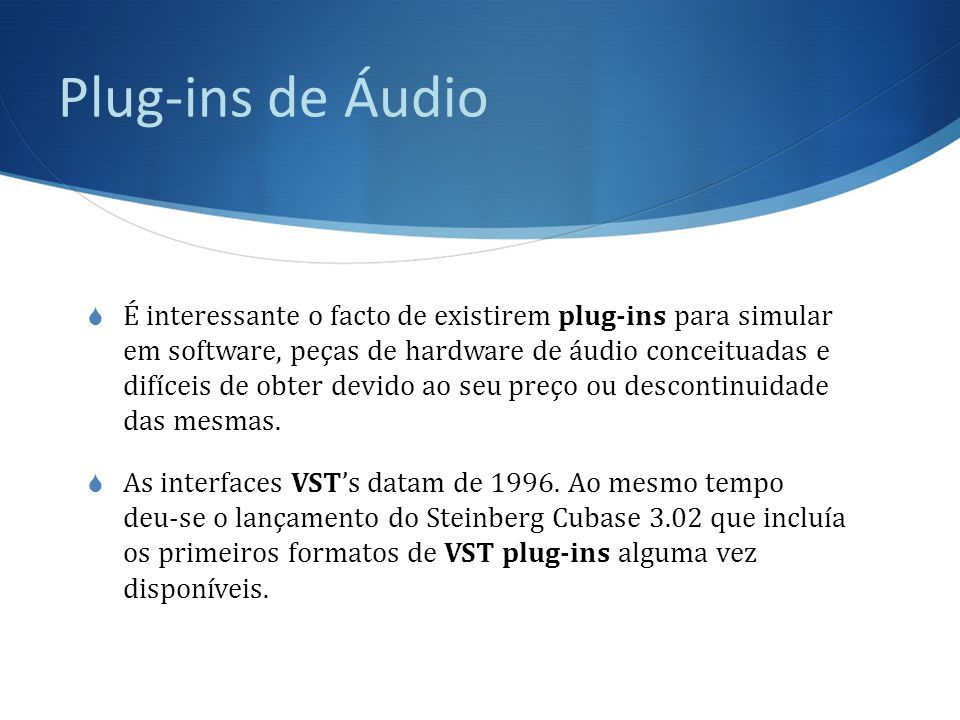 Plug-ins de Áudio  É interessante o facto de existirem plug-ins para simular em software, peças de hardware de áudio conceituadas e difíceis de obter devido ao seu preço ou descontinuidade das mesmas.