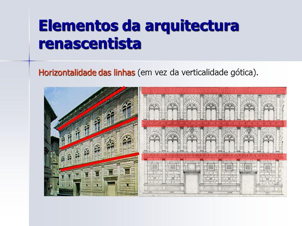 Elementos da arquitectura renascentista Horizontalidade das linhas (em vez da verticalidade gótica).