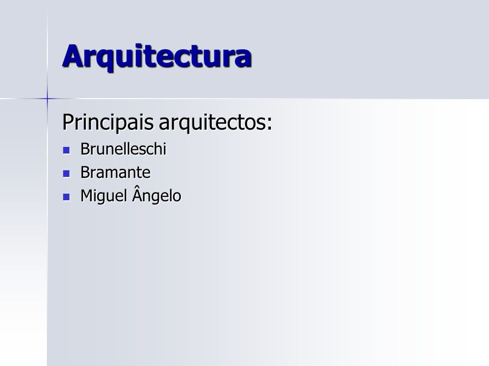Arquitectura Principais arquitectos: Brunelleschi Brunelleschi Bramante Bramante Miguel Ângelo Miguel Ângelo