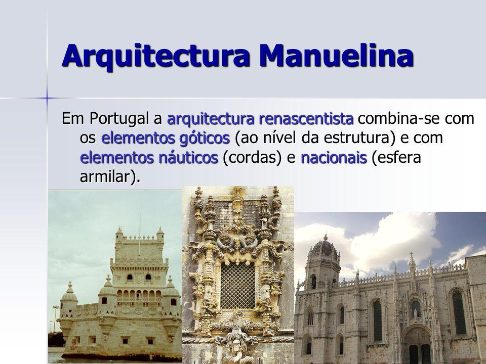 Arquitectura Manuelina Em Portugal a arquitectura renascentista combina-se com os elementos góticos (ao nível da estrutura) e com elementos náuticos (