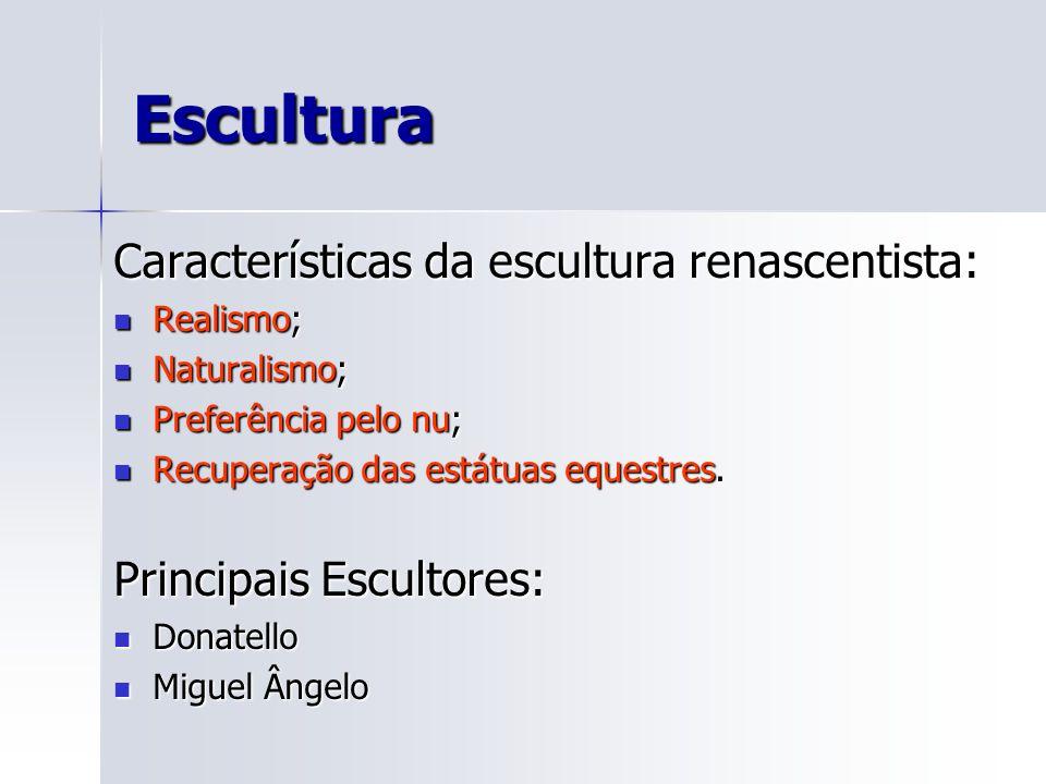 Escultura Características da escultura renascentista: Realismo; Realismo; Naturalismo; Naturalismo; Preferência pelo nu; Preferência pelo nu; Recupera