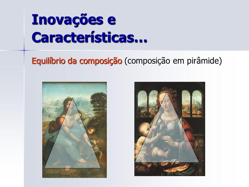 Inovações e Características… Equilíbrio da composição (composição em pirâmide)