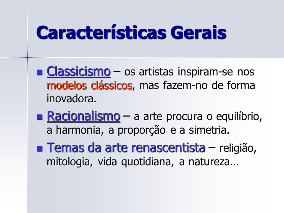 Características Gerais Classicismo – os artistas inspiram-se nos modelos clássicos, mas fazem-no de forma inovadora. Classicismo – os artistas inspira