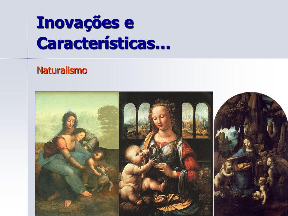 Inovações e Características… Naturalismo