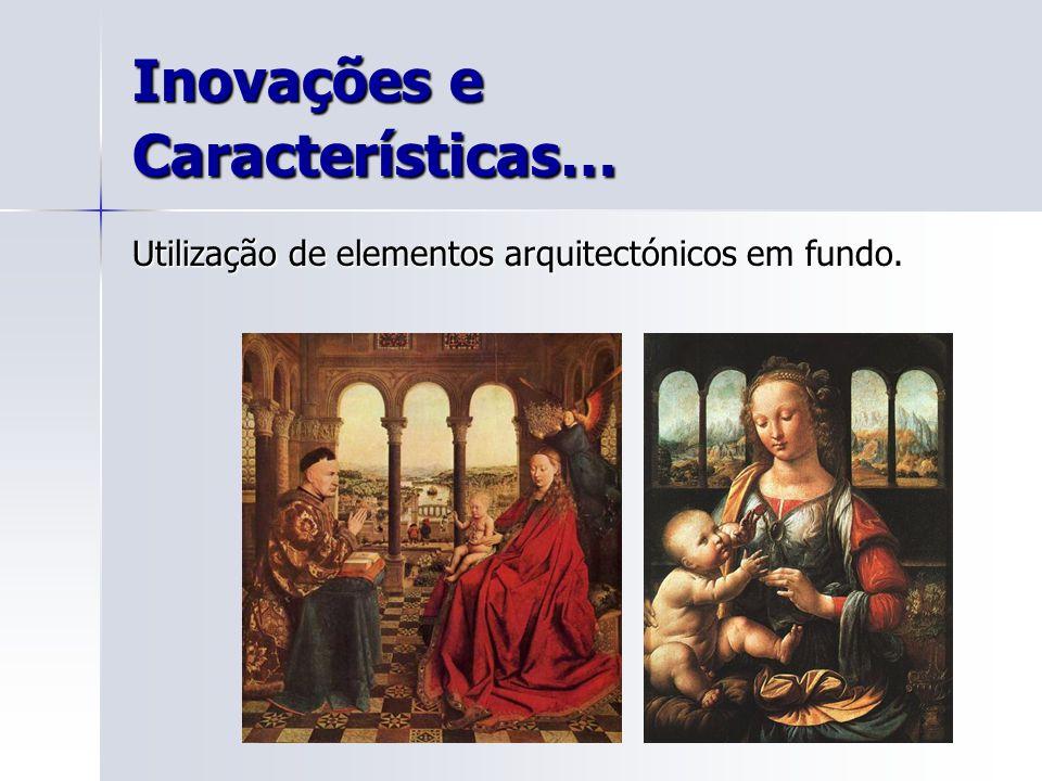 Inovações e Características… Utilização de elementos arquitectónicos em fundo.