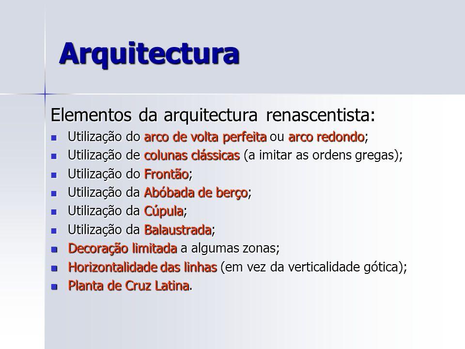 Arquitectura Elementos da arquitectura renascentista: Utilização do arco de volta perfeita ou arco redondo; Utilização do arco de volta perfeita ou ar