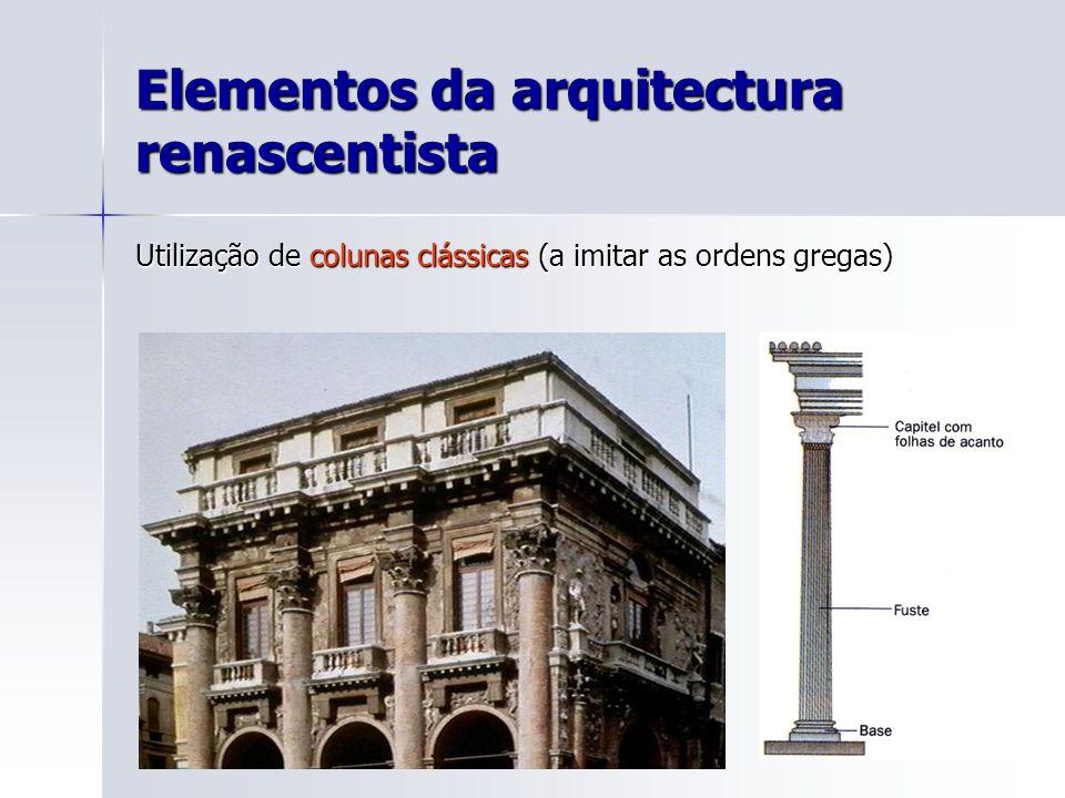 Elementos da arquitectura renascentista Utilização de colunas clássicas (a imitar as ordens gregas)