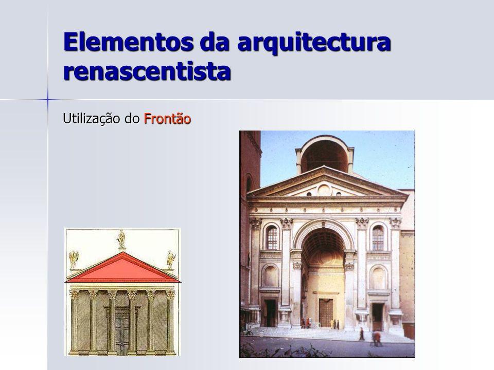 Elementos da arquitectura renascentista Utilização do Frontão