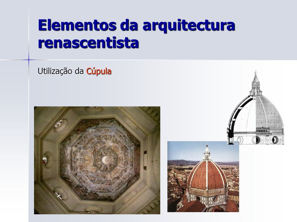 Elementos da arquitectura renascentista Utilização da Cúpula