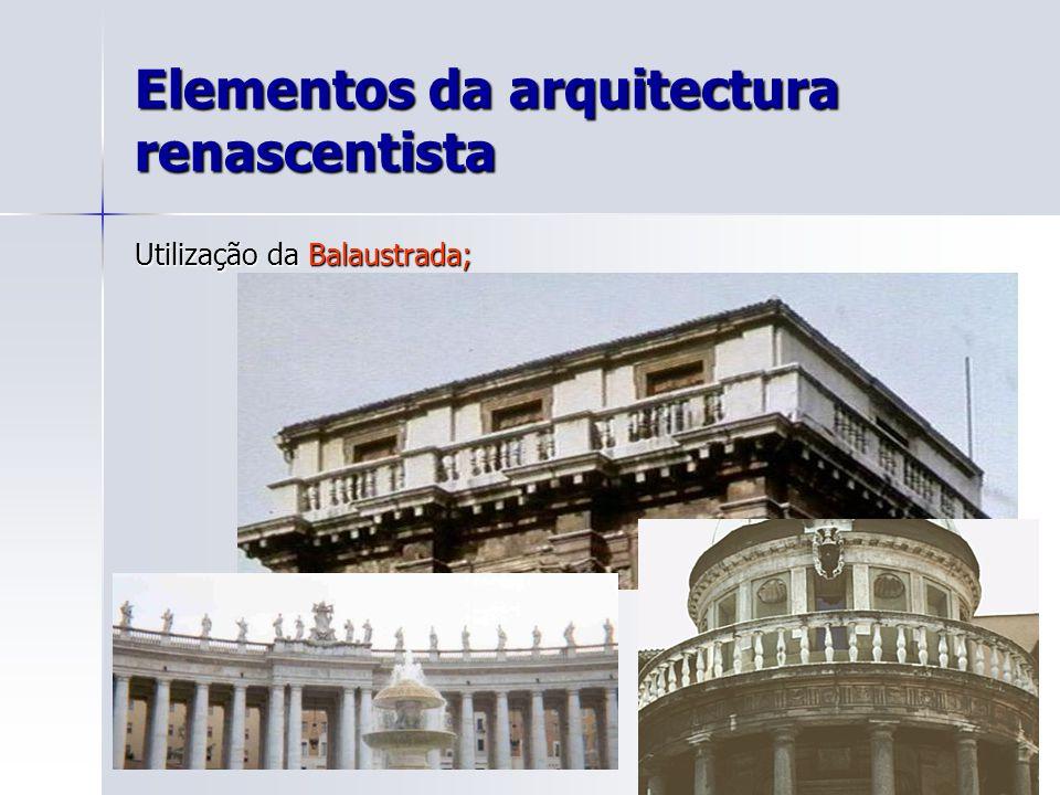 Elementos da arquitectura renascentista Utilização da Balaustrada;