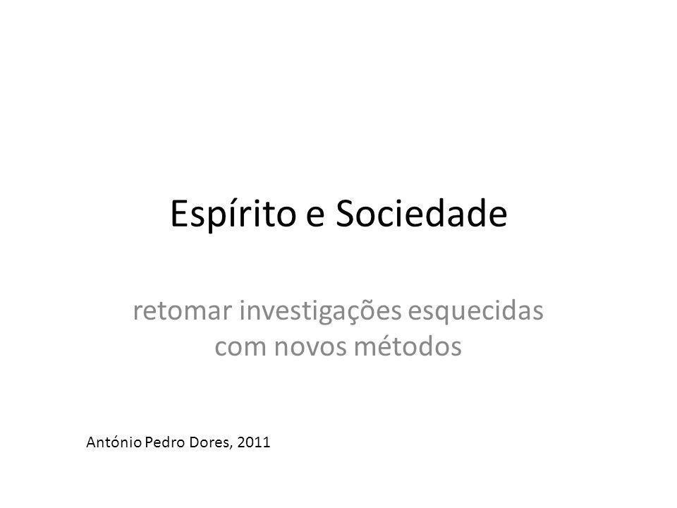 Espírito e Sociedade retomar investigações esquecidas com novos métodos António Pedro Dores, 2011