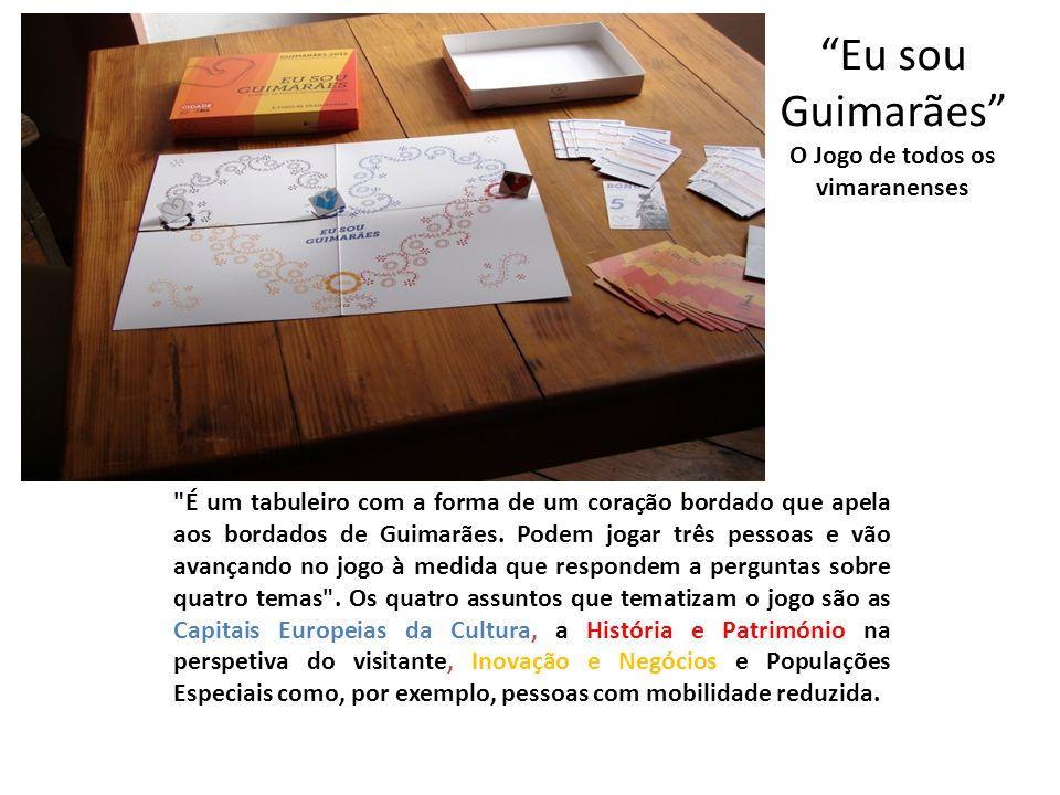 Eu sou Guimarães O Jogo de todos os vimaranenses É um tabuleiro com a forma de um coração bordado que apela aos bordados de Guimarães.