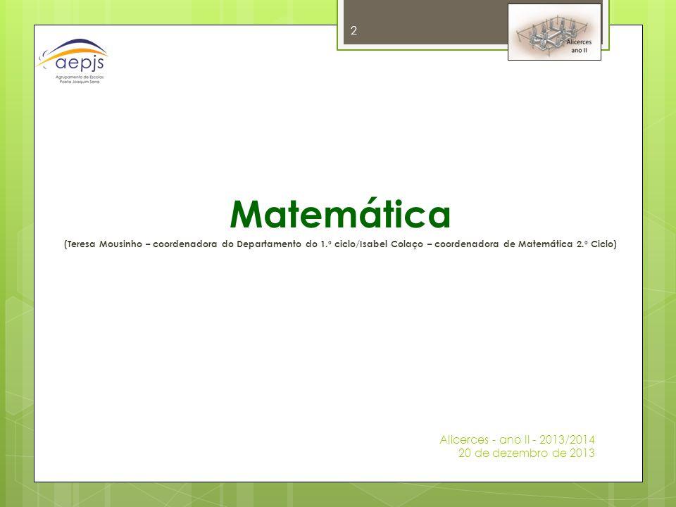 Matemática (Teresa Mousinho – coordenadora do Departamento do 1.º ciclo/Isabel Colaço – coordenadora de Matemática 2.º Ciclo) Alicerces - ano II - 201