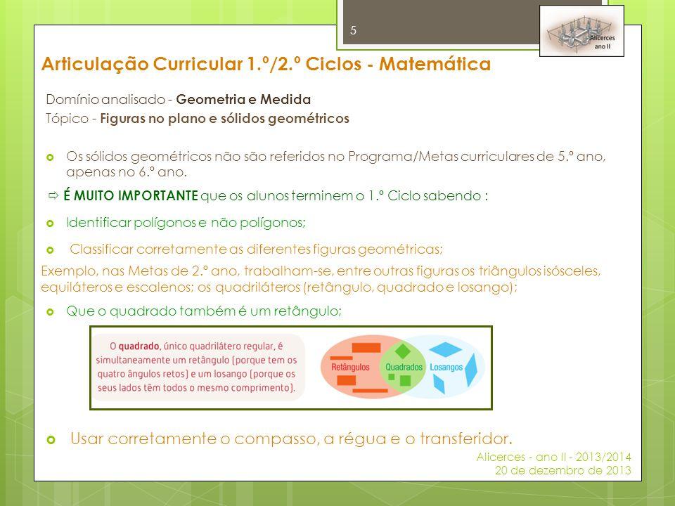 Articulação Curricular 1.º/2.º Ciclos - Matemática Domínio analisado - Geometria e Medida Tópico – Propriedades geométricas - Se possível explicar desta forma: Alicerces - ano II - 2013/2014 20 de dezembro de 2013 6