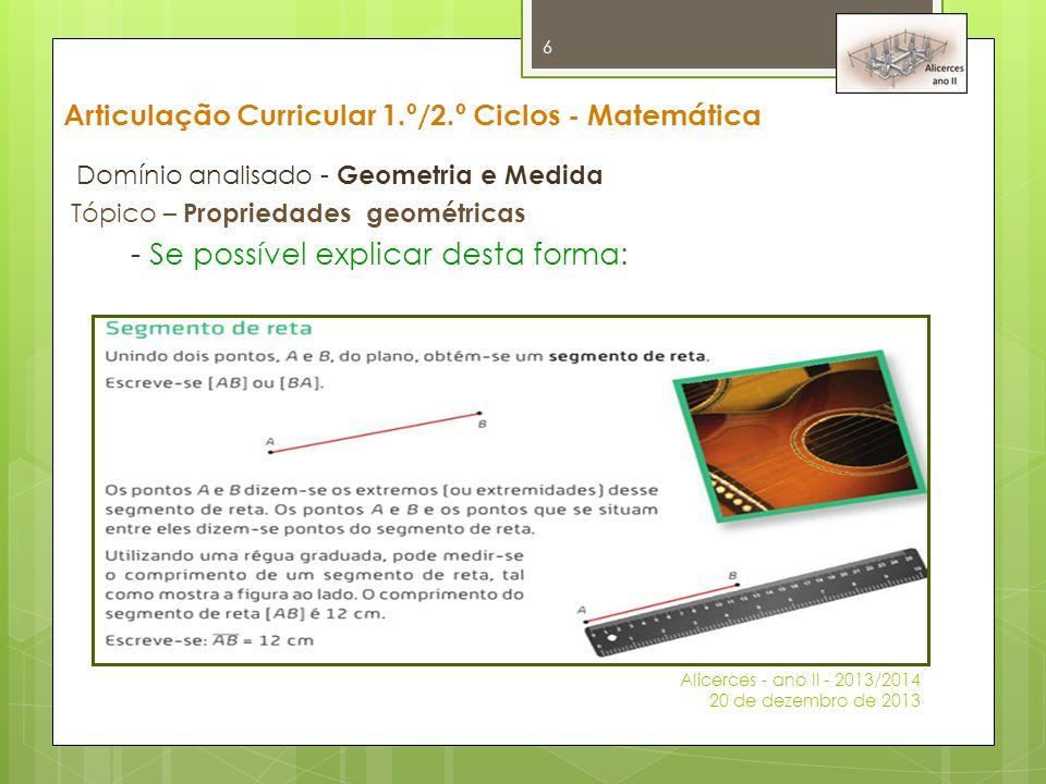 Articulação Curricular 1.º/2.º Ciclos - Matemática Domínio analisado - Geometria e Medida Tópico – Propriedades geométricas - Se possível explicar des