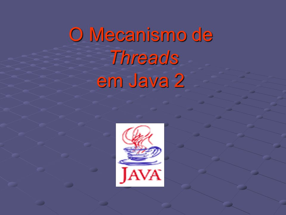 O Mecanismo de Threads em Java 2