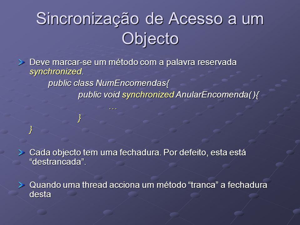 Sincronização de Acesso a um Objecto Deve marcar-se um método com a palavra reservada synchronized.