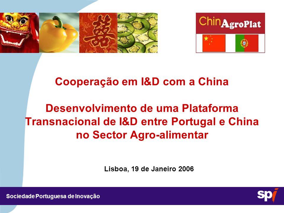 Sociedade Portuguesa de Inovação Lisboa, 19 de Janeiro 2006 3,5/3,5 CM Cooperação em I&D com a China Desenvolvimento de uma Plataforma Transnacional de I&D entre Portugal e China no Sector Agro-alimentar