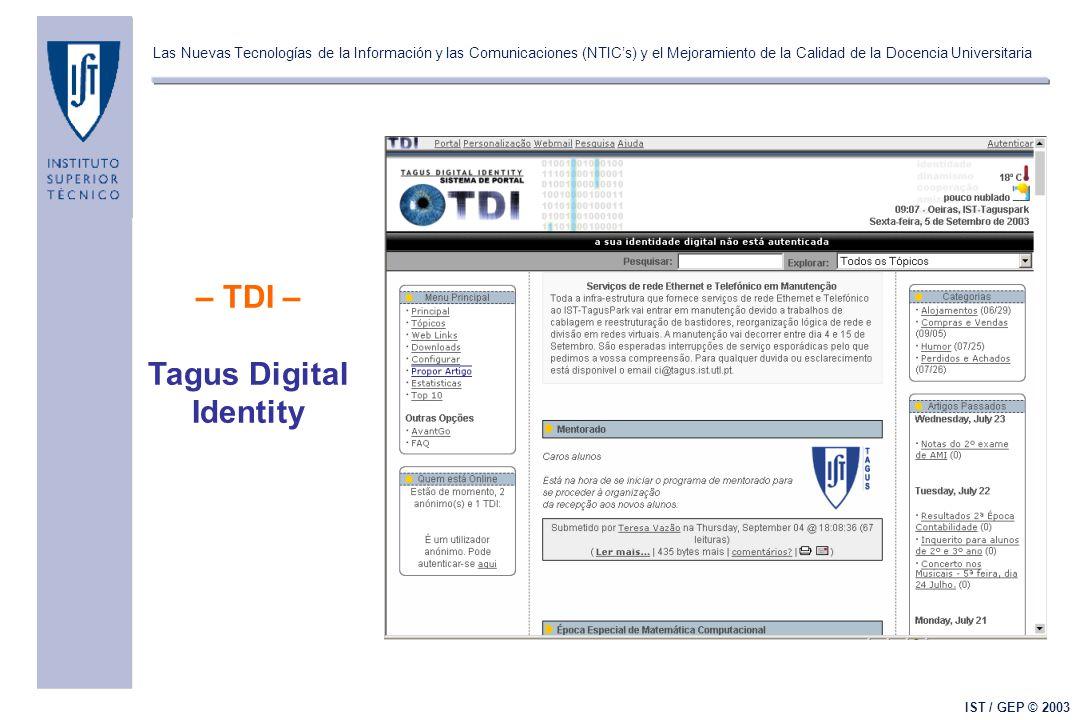 Las Nuevas Tecnologías de la Información y las Comunicaciones (NTIC's) y el Mejoramiento de la Calidad de la Docencia Universitaria IST / GEP © 2003 – TDI – Tagus Digital Identity