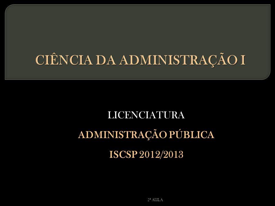 LICENCIATURA ADMINISTRAÇÃO PÚBLICA ISCSP 2012/2013 2ª AULA