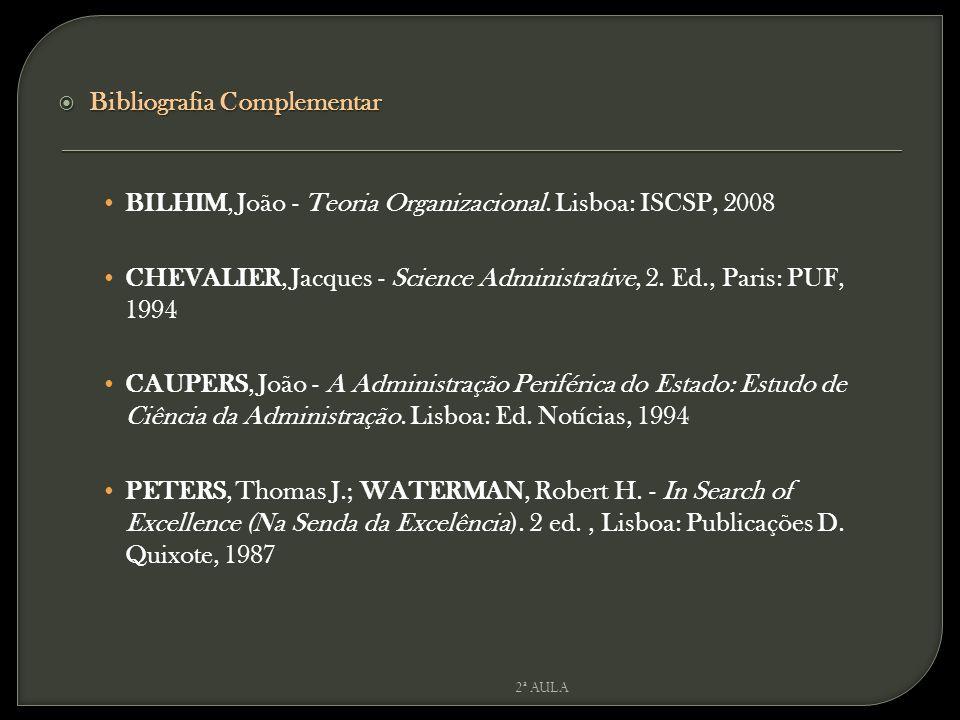 Bibliografia Complementar BILHIM, João - Teoria Organizacional.