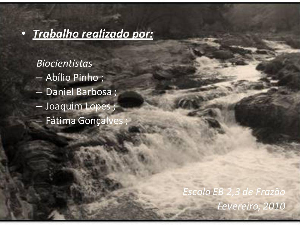 Trabalho realizado por: Biocientistas – Abílio Pinho ; – Daniel Barbosa ; – Joaquim Lopes ; – Fátima Gonçalves ; Escola EB 2,3 de Frazão Fevereiro, 2010