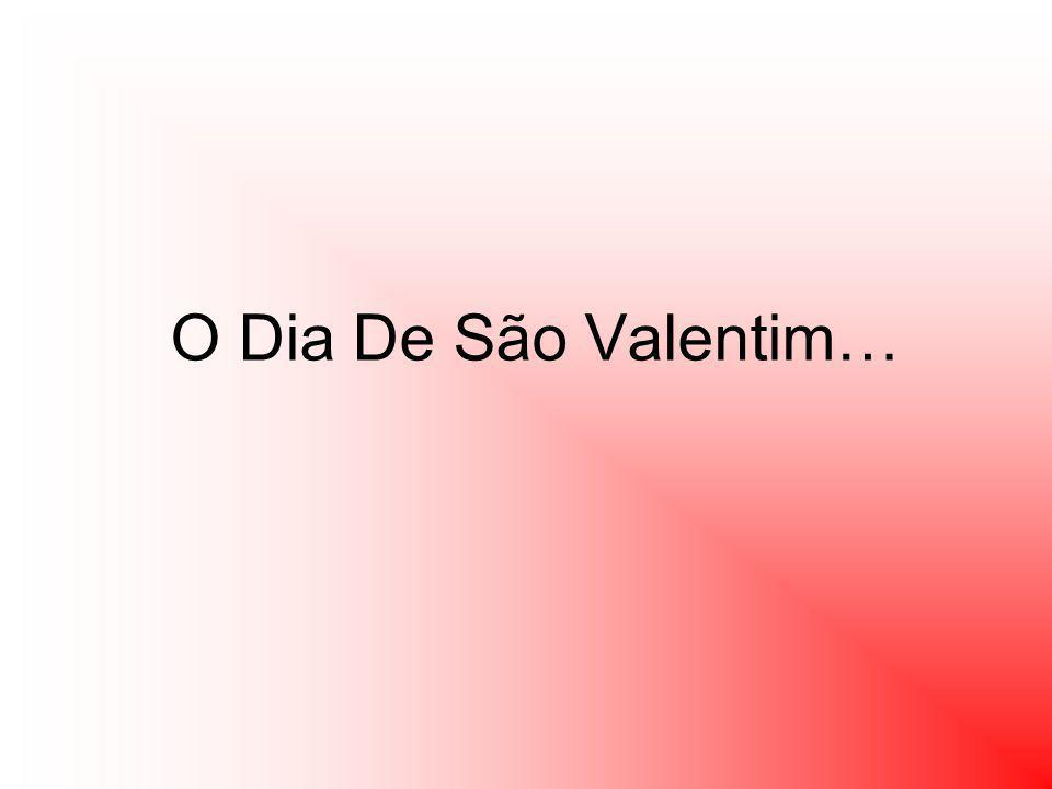 O Dia De São Valentim…