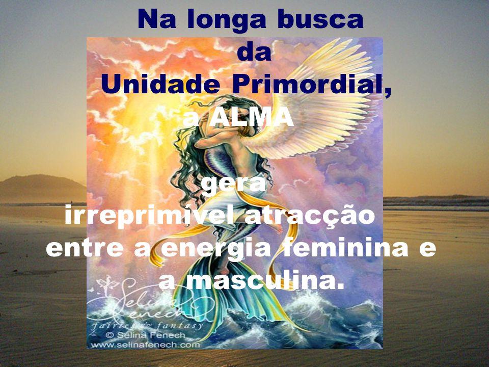 Na longa busca da Unidade Primordial, a ALMA gera irreprimível atracção entre a energia feminina e a masculina.