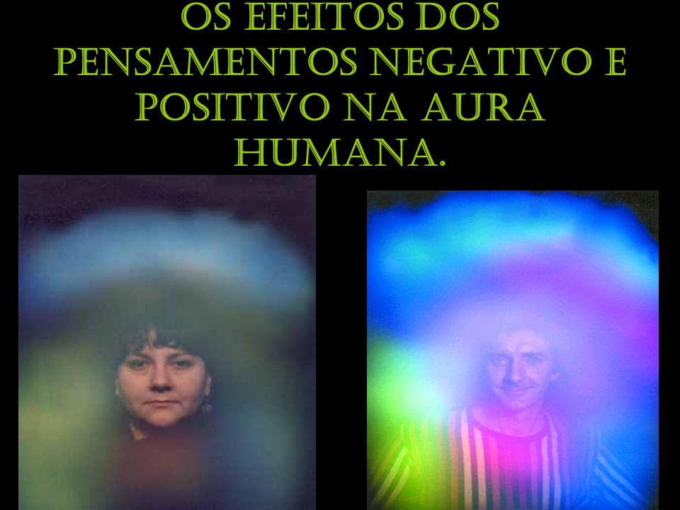 Fotografias Kirliam Fotografias Kirliam Os efeitos dos pensamentos negativo e positivo na aura humana.