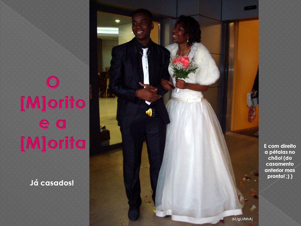 Já casados! E com direito a pétalas no chão! (do casamento anterior mas pronto! ;) )